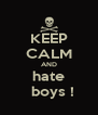 KEEP CALM AND hate   boys ! - Personalised Poster A4 size