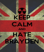 KEEP CALM AND HATE BRAYDEN - Personalised Poster A4 size