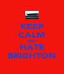 KEEP CALM AND HATE BRIGHTON - Personalised Poster A4 size