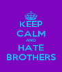 KEEP CALM AND HATE BROTHERS - Personalised Poster A4 size