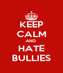 KEEP CALM AND  HATE BULLIES - Personalised Poster A4 size