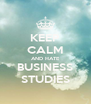 KEEP CALM AND HATE BUSINESS STUDIES - Personalised Poster A4 size