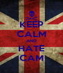 KEEP CALM AND HATE CAM - Personalised Poster A4 size