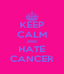 KEEP CALM AND HATE CANCER - Personalised Poster A4 size