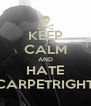 KEEP CALM AND HATE CARPETRIGHT - Personalised Poster A4 size