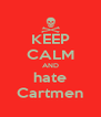 KEEP CALM AND hate Cartmen - Personalised Poster A4 size