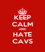 KEEP CALM AND HATE CAVS - Personalised Poster A4 size