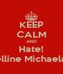 KEEP CALM AND Hate! Celline Michaela!!! - Personalised Poster A4 size