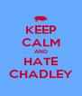 KEEP CALM AND HATE CHADLEY - Personalised Poster A4 size