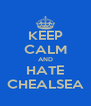 KEEP CALM AND HATE CHEALSEA - Personalised Poster A4 size