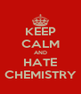 KEEP CALM AND HATE CHEMISTRY - Personalised Poster A4 size