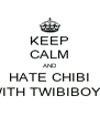 KEEP CALM AND HATE CHIBI WITH TWIBIBOYS - Personalised Poster A4 size