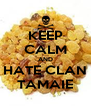 KEEP CALM AND HATE CLAN TAMAIE - Personalised Poster A4 size