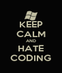 KEEP CALM AND HATE CODING - Personalised Poster A4 size