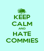 KEEP CALM AND HATE COMMIES - Personalised Poster A4 size