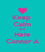 Keep  Calm And  Hate Connor A - Personalised Poster A4 size