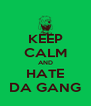 KEEP CALM AND HATE DA GANG - Personalised Poster A4 size