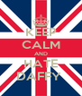 KEEP CALM AND HATE DAFFY  - Personalised Poster A4 size