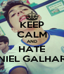 KEEP CALM AND HATE DANIEL GALHARDO - Personalised Poster A4 size