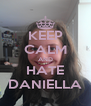 KEEP CALM AND HATE DANIELLA - Personalised Poster A4 size