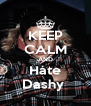 KEEP CALM AND Hate Dashy  - Personalised Poster A4 size