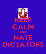KEEP CALM AND HATE DICTATORS - Personalised Poster A4 size