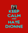 KEEP CALM AND HATE DIONNE - Personalised Poster A4 size