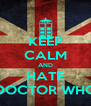KEEP CALM AND HATE DOCTOR WHO - Personalised Poster A4 size