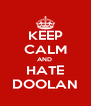 KEEP CALM AND  HATE DOOLAN - Personalised Poster A4 size