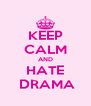 KEEP CALM AND HATE  DRAMA - Personalised Poster A4 size