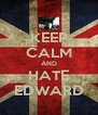 KEEP CALM AND HATE EDWARD - Personalised Poster A4 size