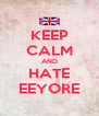 KEEP CALM AND HATE EEYORE - Personalised Poster A4 size