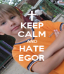 KEEP CALM AND HATE EGOR - Personalised Poster A4 size