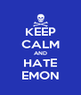 KEEP CALM AND HATE EMON - Personalised Poster A4 size