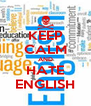 KEEP CALM AND HATE ENGLISH - Personalised Poster A4 size