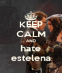 KEEP CALM AND hate estelena - Personalised Poster A4 size