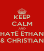 KEEP CALM AND HATE ETHAN & CHRISTIAN - Personalised Poster A4 size