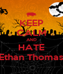 KEEP CALM AND HATE Ethan Thomas - Personalised Poster A4 size