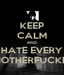 KEEP CALM AND HATE EVERY  MOTHERFUCKER - Personalised Poster A4 size