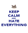 KEEP CALM AND HATE EVERYTHING - Personalised Poster A4 size