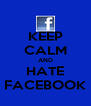 KEEP CALM AND HATE FACEBOOK - Personalised Poster A4 size