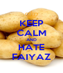 KEEP CALM AND HATE FAIYAZ - Personalised Poster A4 size