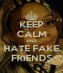 KEEP CALM AND HATE FAKE FRIENDS - Personalised Poster A4 size