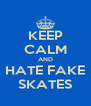 KEEP CALM AND HATE FAKE SKATES - Personalised Poster A4 size