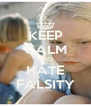 KEEP CALM AND HATE FALSITY - Personalised Poster A4 size