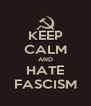 KEEP CALM AND HATE FASCISM - Personalised Poster A4 size
