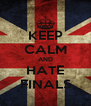 KEEP CALM AND HATE FINALS - Personalised Poster A4 size