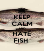 KEEP CALM AND HATE FISH  - Personalised Poster A4 size
