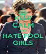 KEEP CALM AND HATE FOOL GIRLS - Personalised Poster A4 size