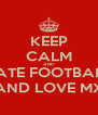 KEEP CALM AND HATE FOOTBALL AND LOVE MX - Personalised Poster A4 size